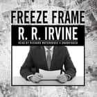 Freeze Frame - A Novel audiobook by Robert R. Irvine
