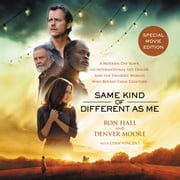 Same Kind of Different As Me Movie Edition - A Modern-Day Slave, an International Art Dealer, and the Unlikely Woman Who Bound Them Together audiobook by Ron Hall, Denver Moore