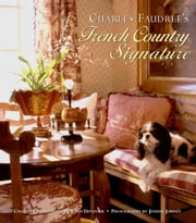 Charles Faudree's French Country Signature ebook by Charles Faudree