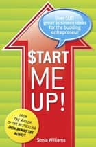 Start Me Up! Over 100 great business ideas for the budding entrepreneur ebook by Sonia Williams
