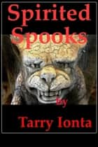Spirited Spooks ebook by Tarry Ionta