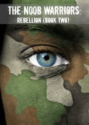 The N00b Warriors: Rebellion (Book Two) ebook by Scott Douglas