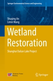 Wetland Restoration - Shanghai Dalian Lake Project ebook by Shuqing An,Limin Wang