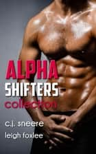 Alpha Shifters Collection ebook by C.J. Sneere, Leigh Foxlee