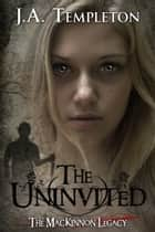 The Uninvited ebook by J.A. Templeton