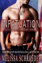 Infatuation: A Little Harmless Military Romance ebook by Melissa Schroeder