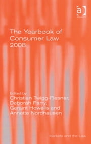 The Yearbook of Consumer Law 2008 ebook by Mrs Deborah Parry,Ms Annette Nordhausen,Professor Geraint Howells,Dr Christian Twigg-Flesner