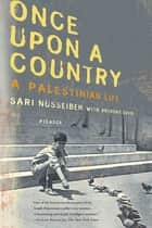 Once Upon a Country - A Palestinian Life ebook by Sari Nusseibeh