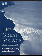 The Great Ice Age - Climate Change and Life ebook by J.A. Chapman,S.A. all at The Open University Drury,R.C.L. Wilson