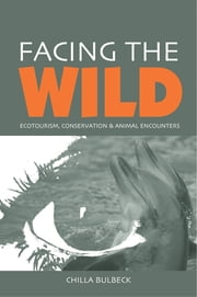 "Facing the Wild - ""Ecotourism, Conservation and Animal Encounters"" ebook by Chilla Bulbeck"