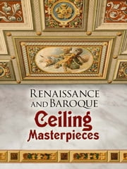 Renaissance and Baroque Ceiling Masterpieces ebook by Dover
