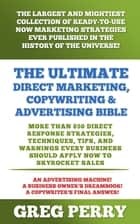 The Ultimate Direct Marketing, Copywriting, & Advertising Bible: More than 850 Direct Response Strategies, Techniques, Tips, and Warnings Every Business Should Apply Now to Skyrocket Sales ebook by Greg Perry