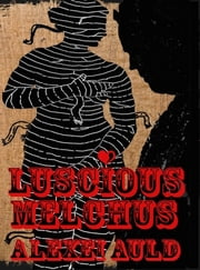 Luscious Melchus 2 - Fancy Anansi? ebook by Alexei Auld