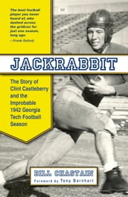 Jackrabbit - The Story of Clint Castleberry and the Improbable 1942 Georgia Tech Football Season ebook by Bill Chastain,Tony Barnhart