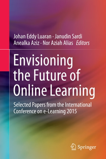 Envisioning the Future of Online Learning - Selected Papers from the International Conference on e-Learning 2015 ebook by