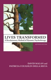 Lives Transformed - A Revolutionary Method of Dynamic Psychotherapy ebook by Patricia C. Della Selva,David Malan
