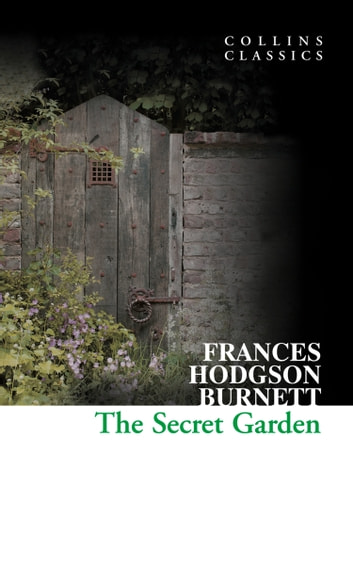 The Secret Garden (Collins Classics) ebook by Frances Hodgson Burnett