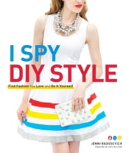 I Spy DIY Style - Find Fashion You Love and Do It Yourself ebook by Jenni Radosevich