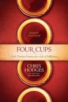 Four Cups - God's Timeless Promises for a Life of Fulfillment ebook by Chris Hodges, Larry Stockstill