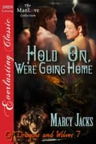 Hold On, We're Going Home ebook by Marcy Jacks