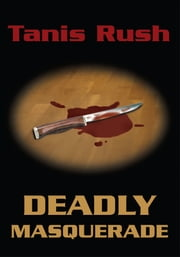 Deadly Masquerade ebook by Tanis Rush