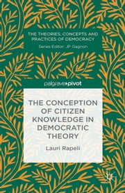 The Conception of Citizen Knowledge in Democratic Theory ebook by L. Rapeli