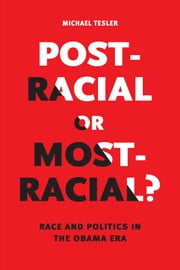 Post-Racial or Most-Racial? - Race and Politics in the Obama Era ebook by Michael Tesler