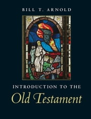 Introduction to the Old Testament ebook by Professor Bill T. Arnold