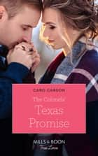 The Colonels' Texas Promise (Mills & Boon True Love) (American Heroes, Book 47) eBook by Caro Carson