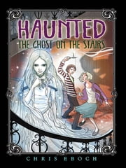 The Ghost on the Stairs ebook by Chris Eboch