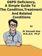 G6PD Deficiency, A Simple Guide To The Condition, Treatment And Related Conditions ebook by Kenneth Kee
