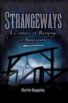 Strangeways - A Century of Hangings in Manchester ebook by Martin Baggoley