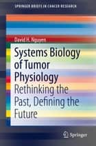 Systems Biology of Tumor Physiology ebook by David H. Nguyen