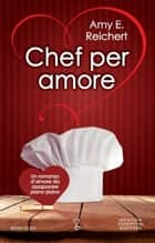 Chef per amore eBook by Amy Reichert