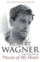 Pieces of My Heart ebook by Robert Wagner