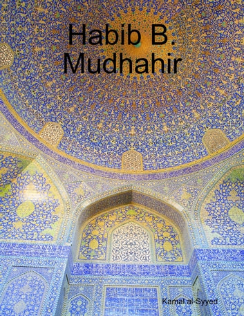 Habib B. Mudhahir eBook by Kamal al-Syyed