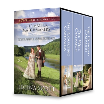 The Master Matchmakers Complete Collection - The Courting Campaign\The Wife Campaign\The Husband Campaign ebook by Regina Scott