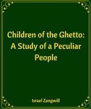 Children of the Ghetto A Study of a Peculiar People ebook by Israel Zangwill