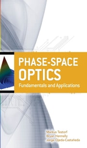Phase-Space Optics: Fundamentals and Applications - Fundamentals and Applications ebook by Markus Testorf,Bryan Hennelly,Jorge Ojeda-Castaneda