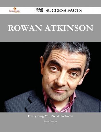 Rowan Atkinson 225 Success Facts - Everything you need to know about Rowan Atkinson eBook by Peter Burnett