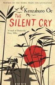 The Silent Cry ebook by Kenzaburo Oe,John Bester