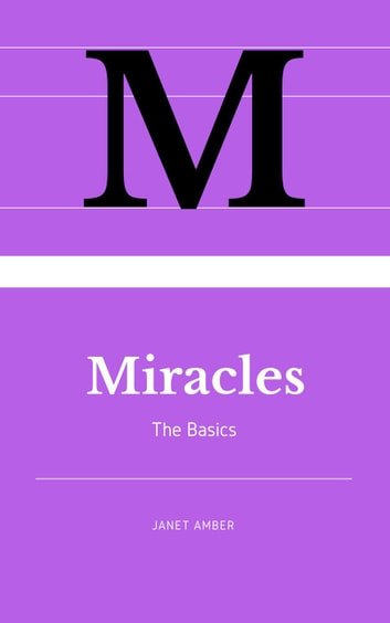 Miracles: The Basics ebook by Janet Amber
