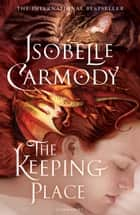 The Keeping Place - Obernewtyn Chronicles: Book Four ebook by Isobelle Carmody