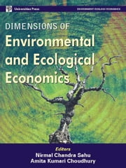 Dimensions in Environmental and Ecological Economics ebook by Sahu, Nirmal Chandra,Choudhury, Amita Kumari