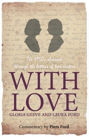 With Love - The 1950s observed through the letters of two sisters ebook by Gloria Geeve,Laura Ford,Piers Ford
