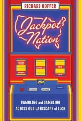 Jackpot Nation - Rambling and Gambling Across Our Landscape of Luck ebook by Richard Hoffer