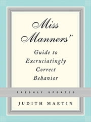 Miss Manners' Guide to Excruciatingly Correct Behavior (Freshly Updated) ebook by Judith Martin,Gloria Kamen