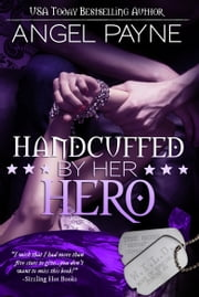 Handcuffed By Her Hero -- A WILD Boys of Special Forces Novel - Alpha Military Heroes ebook by Angel Payne