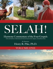 Selah! Harmony Commentary of the Four Gospels, Volume 1 ebook by Henry R. Pike