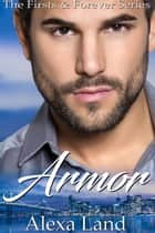 Armor: A Firsts and Forever Series Novella ebook by Alexa Land